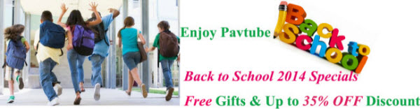 Pavtube Back to School Sales 2014: Free Gifts and Up to 35% OFF Discount