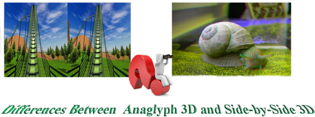 Differences Between Anaglyph 3D and Side-by-Side 3D