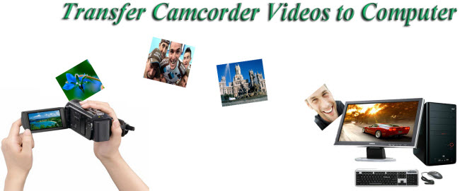 how to transfer videos from camcorder to pc