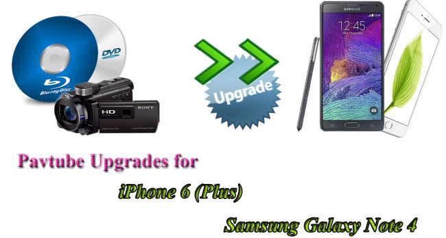 Pavtube Upgrade for iPhone 6 (Plus) and Samsung Galaxy Note 4