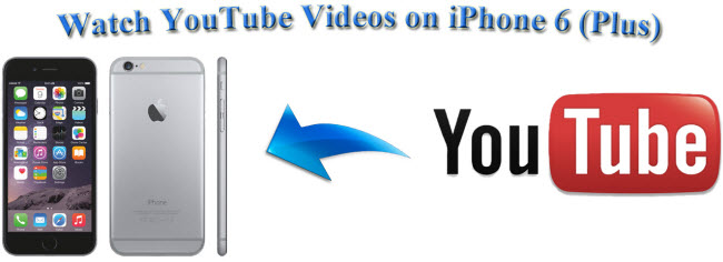 watch youtube videos on iphone 6 plus