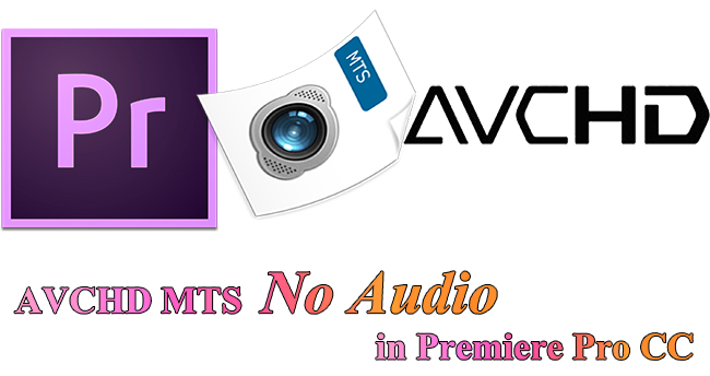 avchd mts no sound in premiere pro cc