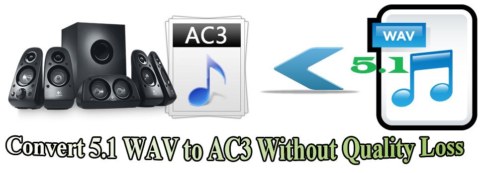 convert 5.1 wav to 5.1 ac3 without quality loss
