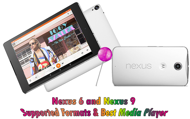 Nexus 6 and Nexus 9 Supported Media Formats and Media Player