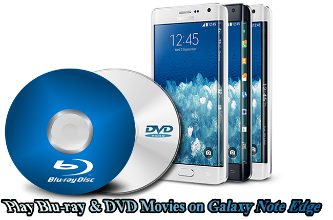 play blu-ray dvd on galaxy note edge