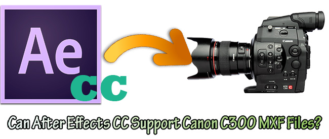 edit c300 mxf in after effects cc