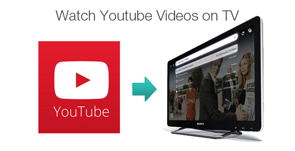 how to watch youtube videos on tv