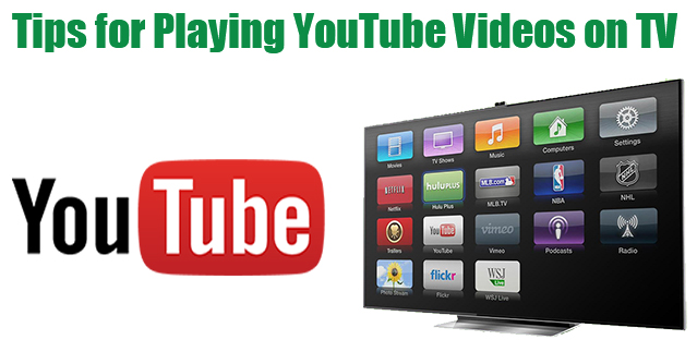 Tips for Playing YouTube Videos on TV