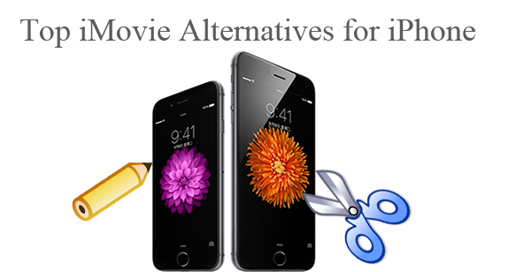 Top 5 iMovie Alternatives for iPhone 6/6 Plus/5S/5C/5, etc.