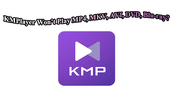 kmplayer won't play mp4 mkv avi flv dvd  blu-ray