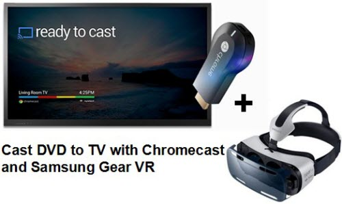DVD to Gear VR via Chromecast