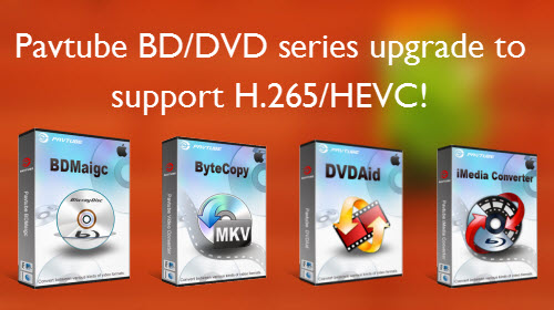 Pavtube Mac Blu-ray/DVD Rippers Upgrade to Support H.265/HEVC Decoding/Encoding