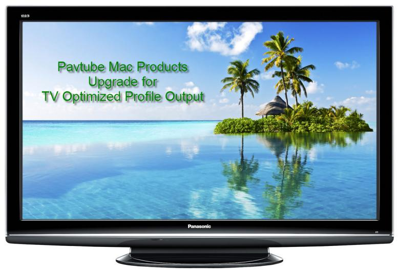 Pavtube Mac Products Upgrade with H.265/HEVC HD MKV and TV Optimized File Formats Output
