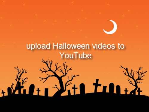 Upload Halloween videos to YouTube