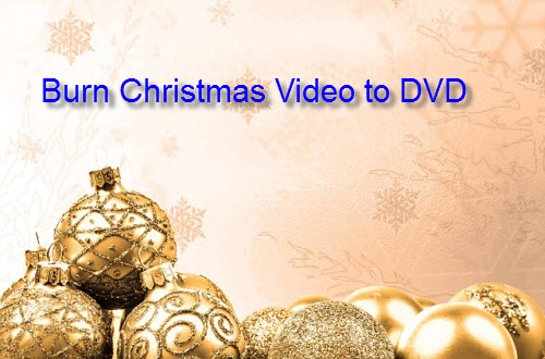 How to Create and Burn Christmas Video to DVD with Customizing Menu?