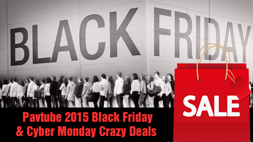 Pavtube 2016 Black Friday & Cyber Monday Crazy Deals for Blu-ray/DVD/Video Software
