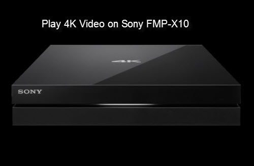 Play 4K Video on Sony FMP-X10 Media Player