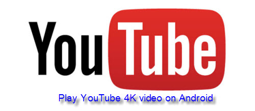 Play YouTube 4K video on Android devices