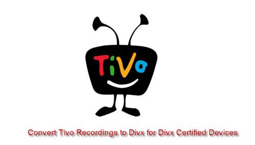 Convert Tivo recordings to Divx for Divx Devices