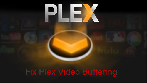 How to Fix the Constant Video Buffering on Plex Media Server?