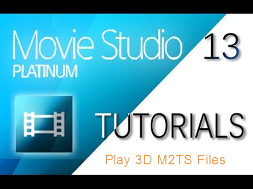 3D M2TS to Vegas Movie Studio Platinum 13