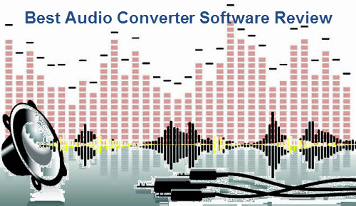 Best Audio Converter Software Review, Convert Between Audio, Extract Audio from Video