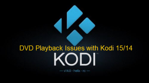 DVD playback issues with Kodi 15/14