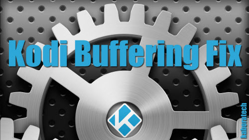 Kodi Video Buffering Issues and How to Fix for Buffering