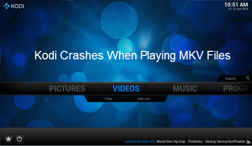 Kodi crashes when playing MKV files