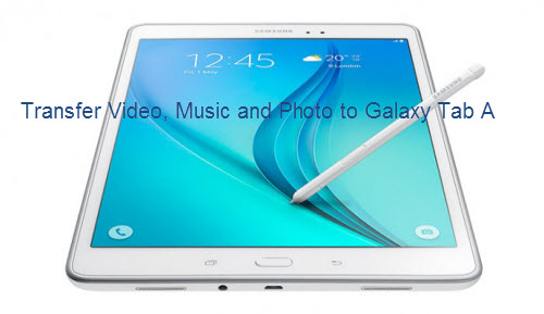 Transfer video, music and photo to Galaxy Tab A