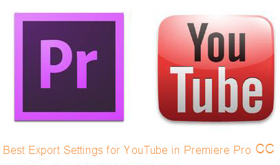 best video export settings for YouTube in Premiere Pro CC