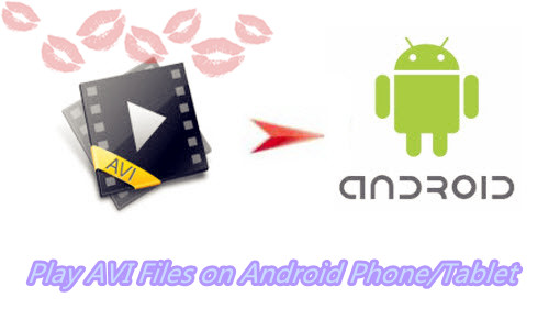 Play AVI Files on Android Phone/Tablet