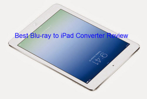 Blu-ray to iPad Converter Review