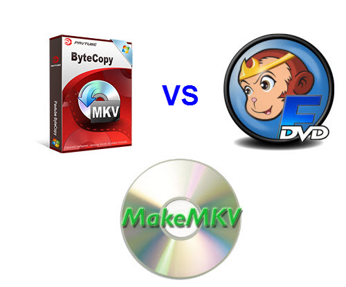 MakeMKV VS ByteCopy VS DVDFab