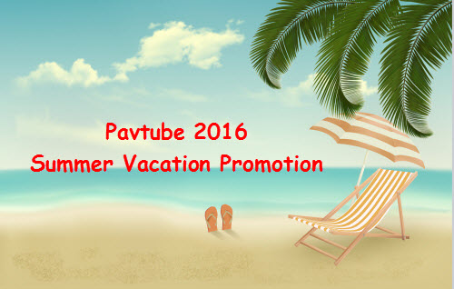 Summer Vacation Big Deals: Get Pavtube Coupon Codes for Blu-ray/DVD/Video Software