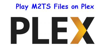 Play M2TS files on Plex