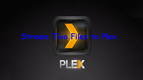 Stream Tivo Files via Plex