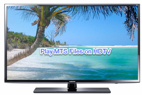 Play MTS Files on HDTV