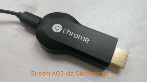 Stream AC3 via Chromecast