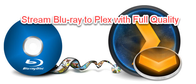 Stream Blu-ray to Plex with Full Quality
