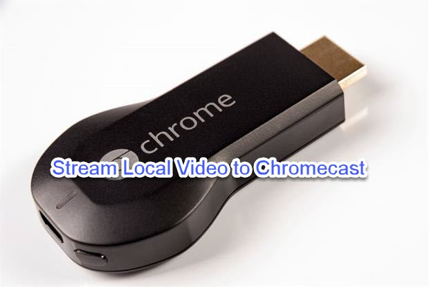 How to Stream Local Video to Chromecast From Computer for TV Viewing?