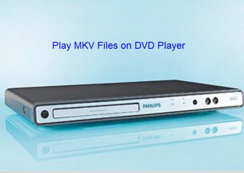 Play MKV on DVD Player