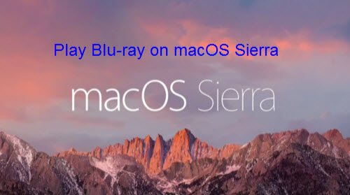 Best Way to Play Blu-ray Movies on macOS Sierra
