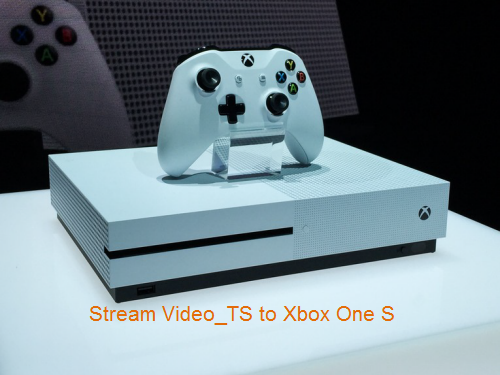 Stream Video_TS to Xbox One S