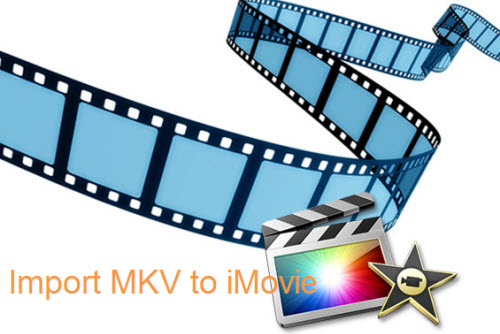 Import MKV to iMovie Editing
