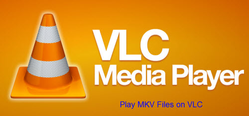 Play MKV files with VLC