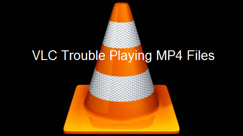 VLC Trouble Playing MP4 Files