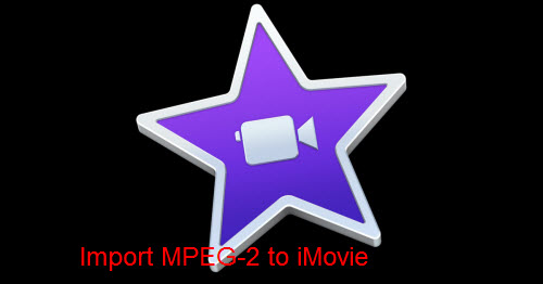 Import MPEG-2 Video to iMovie