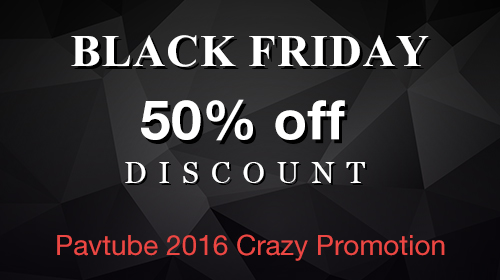 Pavtube 2016 Black Friday & Cyber Monday Crazy Promotion