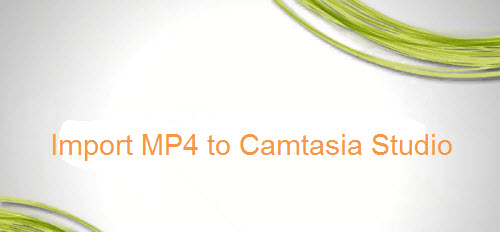 Import MP4 to Camtasia Studio